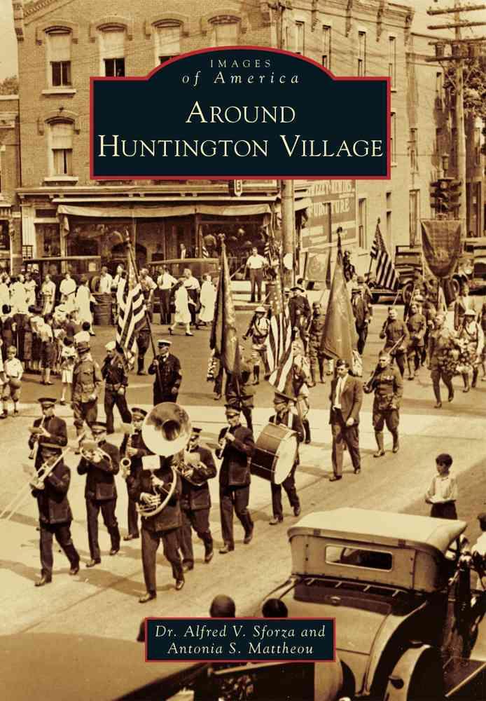 Around Huntington Village By Sforza, Alfred V./ Mattheou, Antonia S.